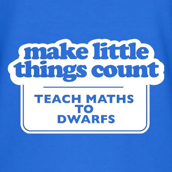 Make Little Things Count Teach Maths To Dwarfs t-shirts