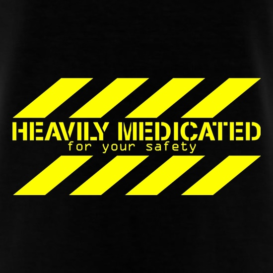 Heavily Medicated for your safety t-shirts