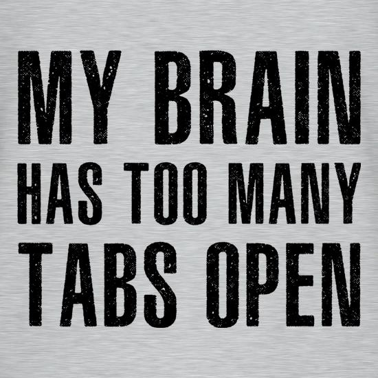 My Brain Has Too Many Tabs Open t-shirts