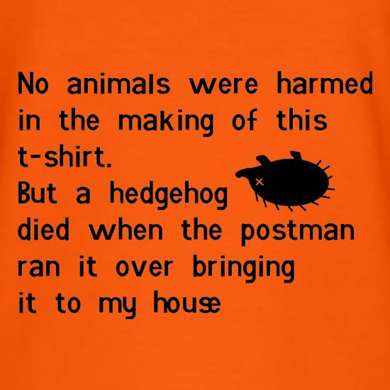 no animals were harmed during the making of this tee shirt t-shirts