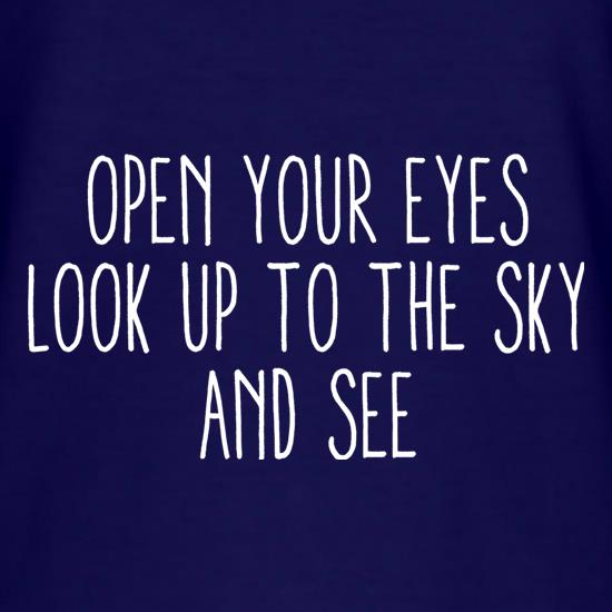 Open Your Eyes, Look Up To The Sky And See t-shirts