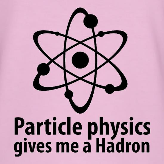 Particle Physics Gives Me A Hadron t-shirts
