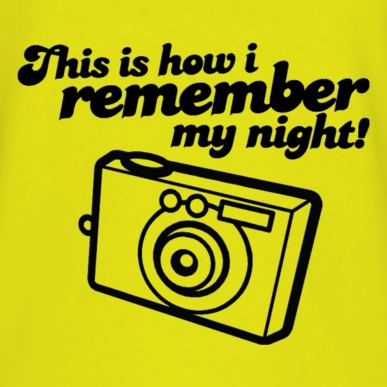 This Is How I Remember My Night! t-shirts