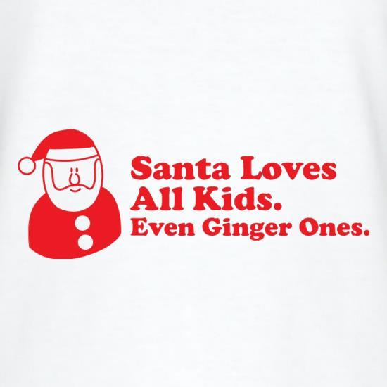 Santa Loves All Kids. Even Ginger Ones. t-shirts