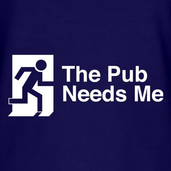 The Pub Needs Me t-shirts