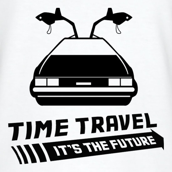 Time Travel It's The Future t-shirts