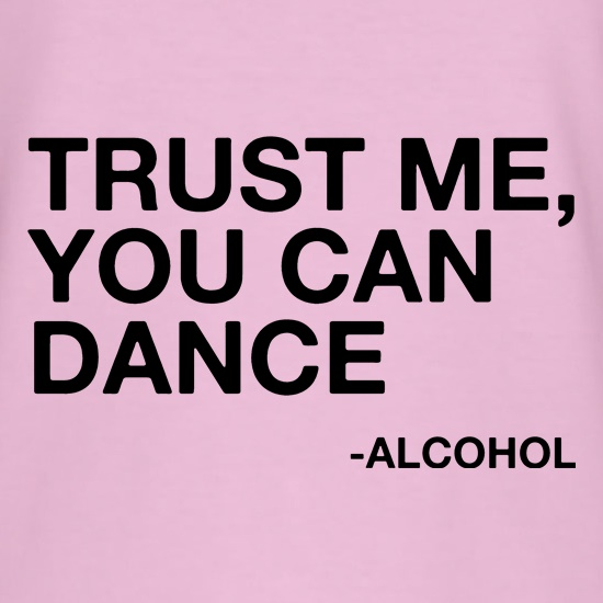 Trust Me, You Can Dance t-shirts