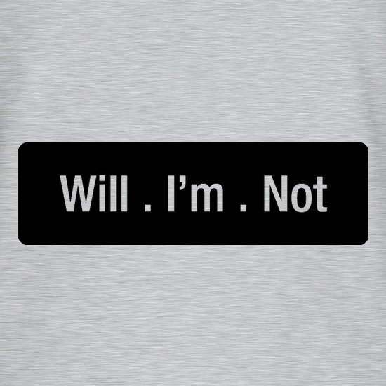 Will I'm Not t-shirts