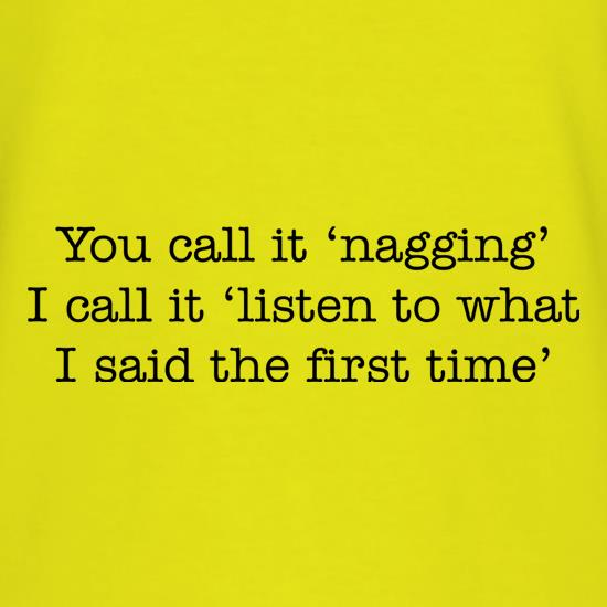 You Call It 'Nagging' t-shirts