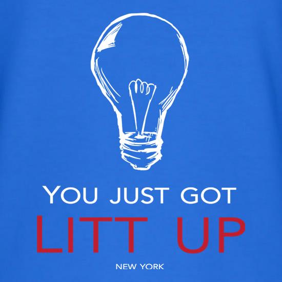 You Just Got Litt Up t-shirts