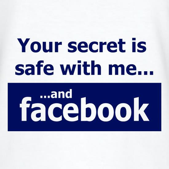 Your Secret Is Safe With Me And Facebook t-shirts