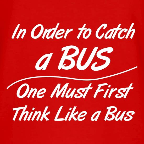 in order to catch a bus, one must first think like a bus V-Neck T-Shirts