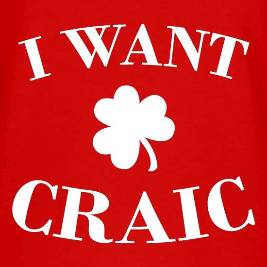 I Want Craic V-Neck T-Shirts
