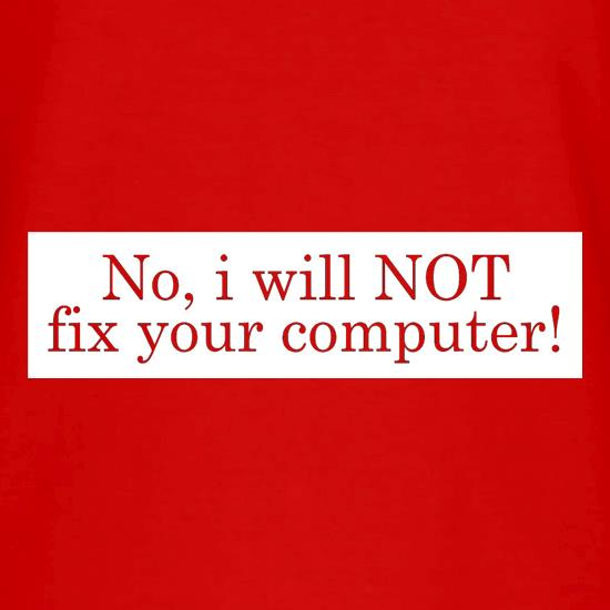 No I Will NOT Fix Your Computer! V-Neck T-Shirts