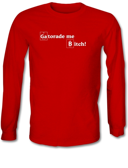 a9eafcf6508e26 Gatorade Me Bitch Long Sleeve T Shirt By CharGrilled