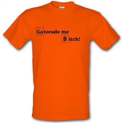 65dc19a96c26e6 Gatorade Me Bitch T Shirt By CharGrilled