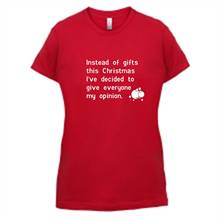 Instead of gifts this year, I've decided to give everyone my opinion t shirt