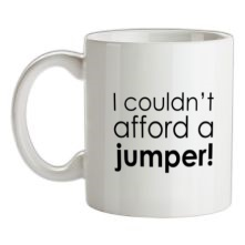 I Couldn't Afford A Jumper! t shirt