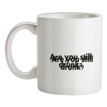 Are You Still Drunk? t shirt