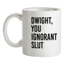 Dwight, You Ignorant Slut t shirt