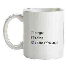 Single, Taken, I Don't Know, Jeff! t shirt