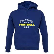 Don't Worry It's A Football Thing t shirt