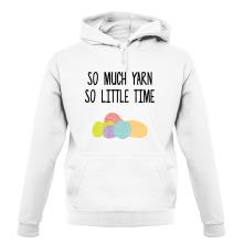So Much Yarn, So Little Time t shirt