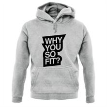 Why You So Fit? t shirt
