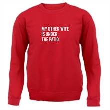 My Other Wife Is Under The Patio t shirt