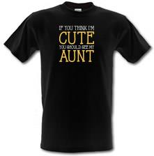 If You Think I'm Cute You Should See My Aunt t shirt