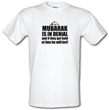 Mubarak is in denial and if they get hold of him he will be t shirt