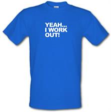 Yeah...I work out! t shirt