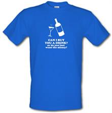 Can I Buy You A Drink? Or Do You Just Want The Money? t shirt