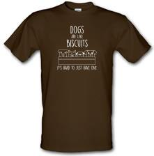 Dogs Are Like Biscuits, It's Hard To Just Have One t shirt