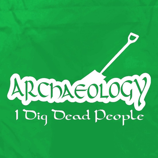 Archaeology I Dig Dead People t shirt