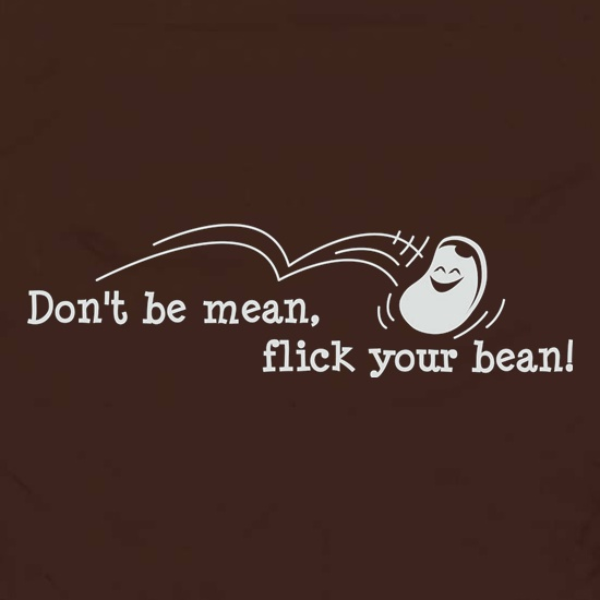 Don't Be Mean Flick Your Bean t shirt