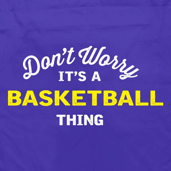 Don't Worry It's A Basketball Thing t shirt