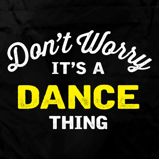 Don't Worry It's A Dance Thing t shirt