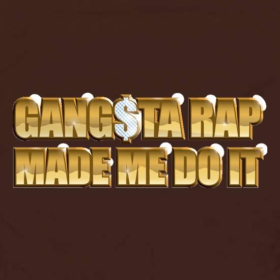 35ae89c59dcd97 Ganster Rap Made Me Do It t shirt ...