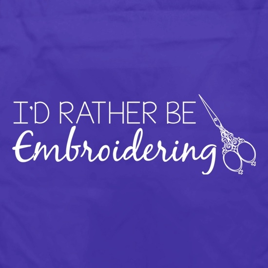 I'd Rather Be Embroidering t shirt