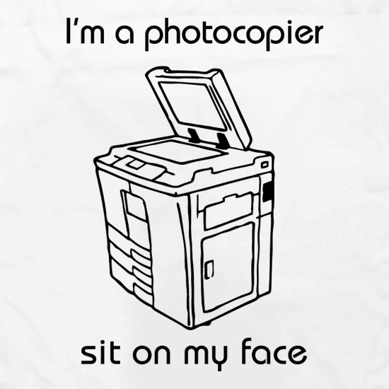 I'm a photocopier sit on my face t shirt