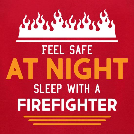Feel Safe At Night, Sleep With A Firefighter t shirt
