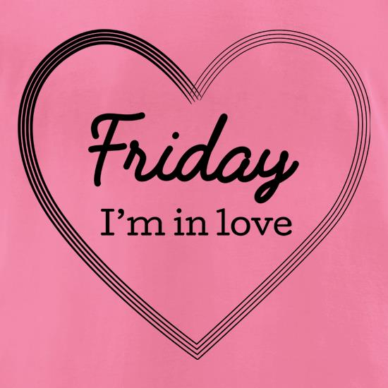 Friday I'm In Love t shirt