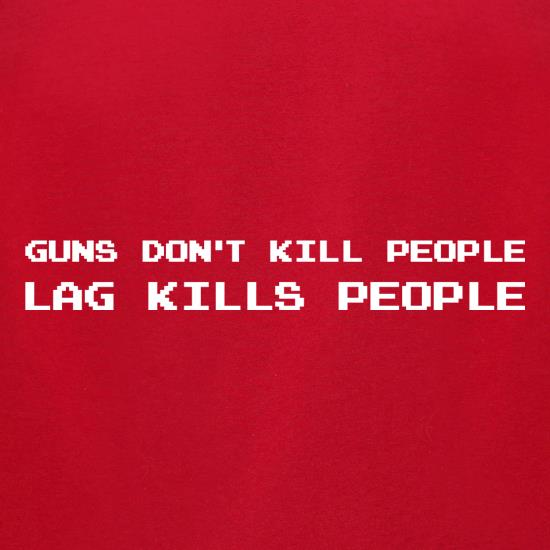 Guns Don't Kill People Lag Kills People t shirt