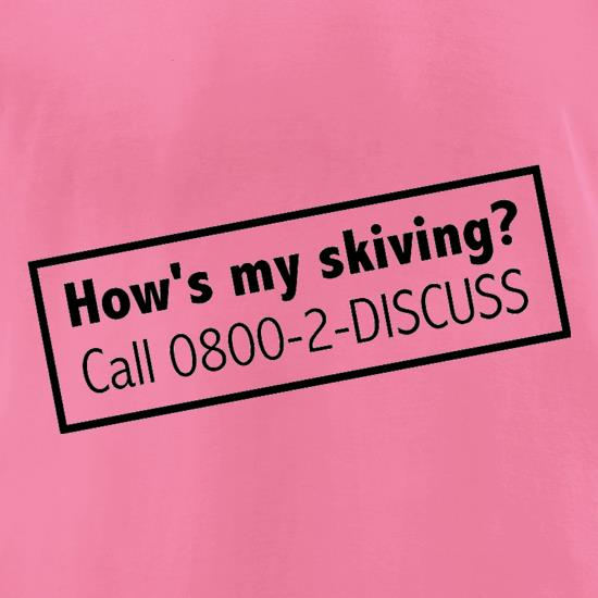 How's My Skiving? t shirt