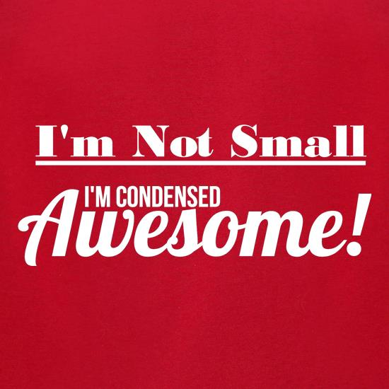 282e4f64 I'm not small I'm condensed awesome t shirt ...