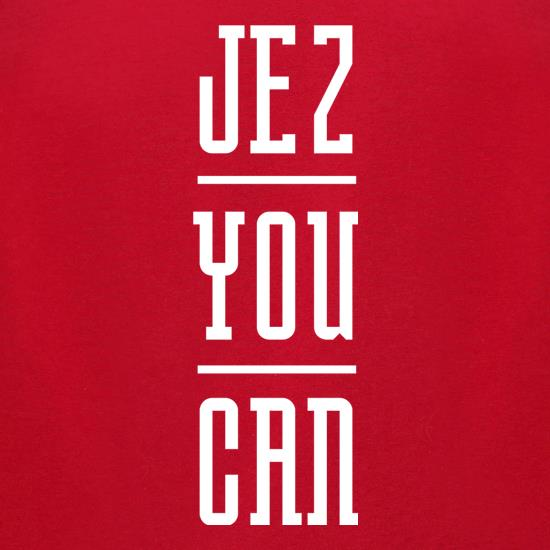Jez You Can t shirt