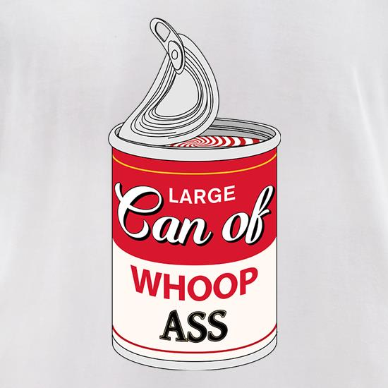 Large Can Of Whoop Ass t shirt