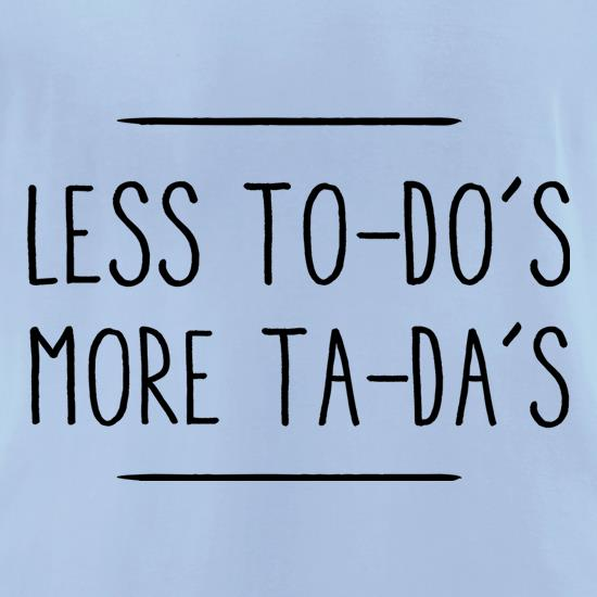 Less To-Do's, More Ta-Da's t shirt