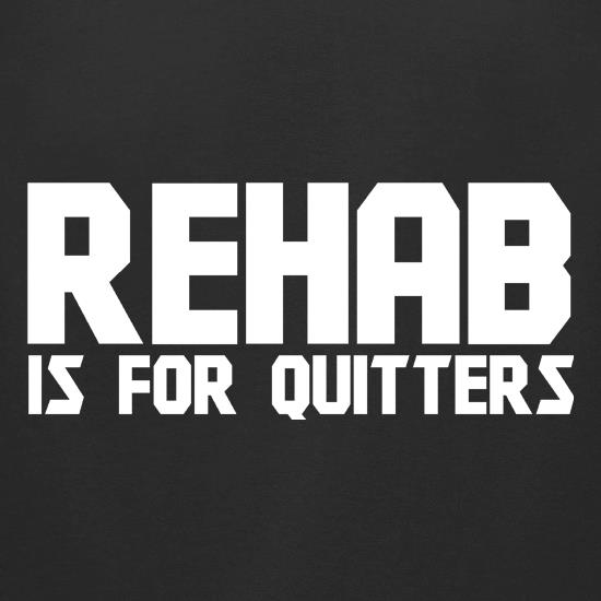 Rehab is for quitters t shirt